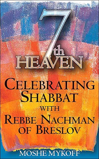 7th Heaven-Celebrating Shabbat, by Moshe Mykoff
