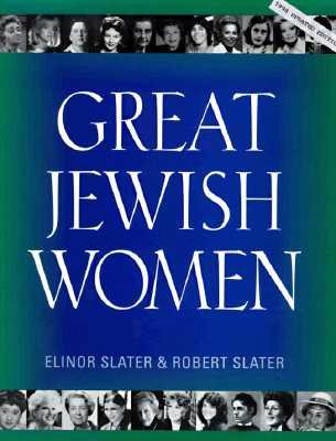 Great Jewish Women, by Elinor Slater and Robert Slater