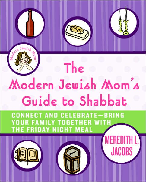 Modern Jewish Mom's Guide to Shabbat, by Meredith Jacobs